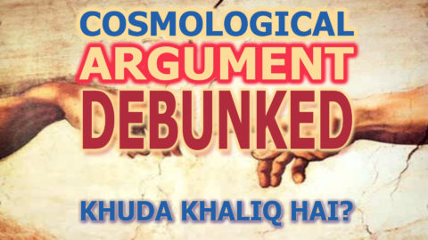 Cosmological Argument debunked – Khuda pehli cause hai ya nai?